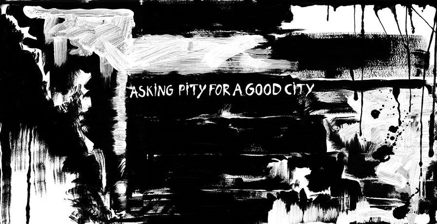 Asking Pity For A Good City